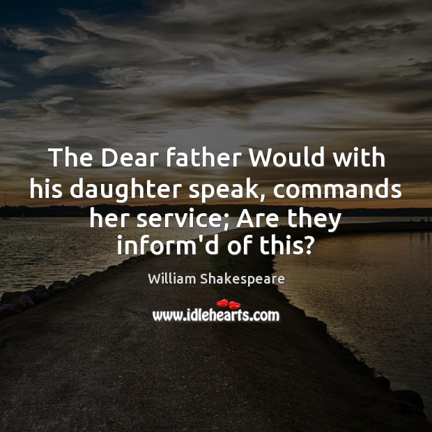 Image, The Dear father Would with his daughter speak, commands her service; Are