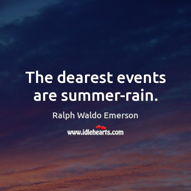 The dearest events are summer-rain. Image