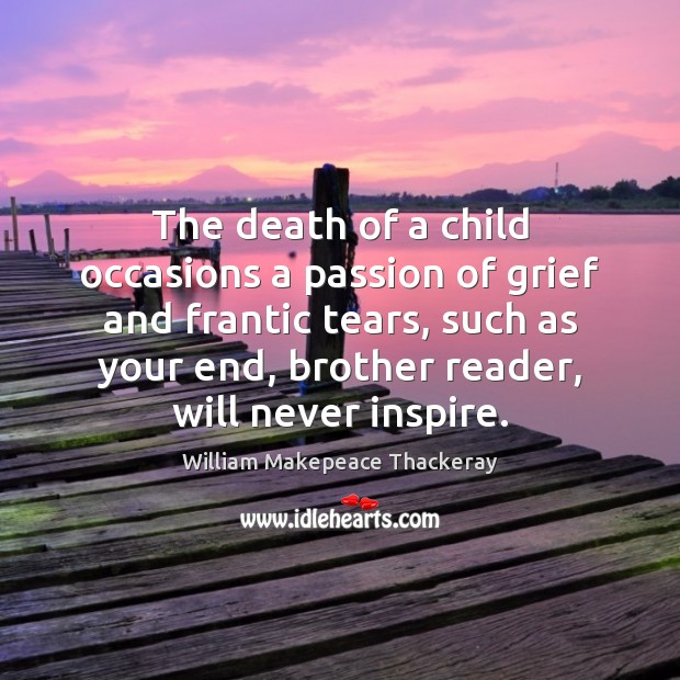 The death of a child occasions a passion of grief and frantic William Makepeace Thackeray Picture Quote
