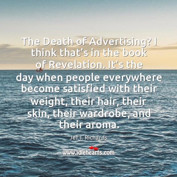 The death of advertising? I think that's in the book of revelation. Image