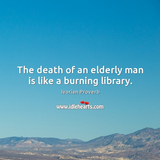 The death of an elderly man is like a burning library. Ivorian Proverbs Image