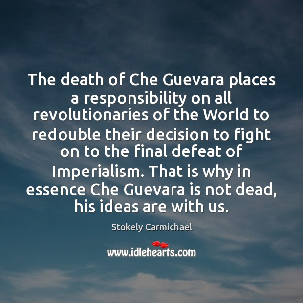 The death of Che Guevara places a responsibility on all revolutionaries of Stokely Carmichael Picture Quote
