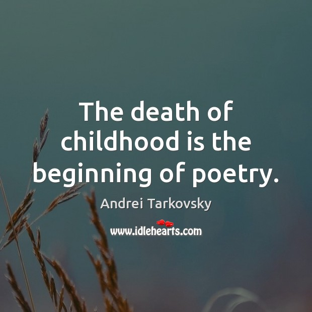 Image, The death of childhood is the beginning of poetry.