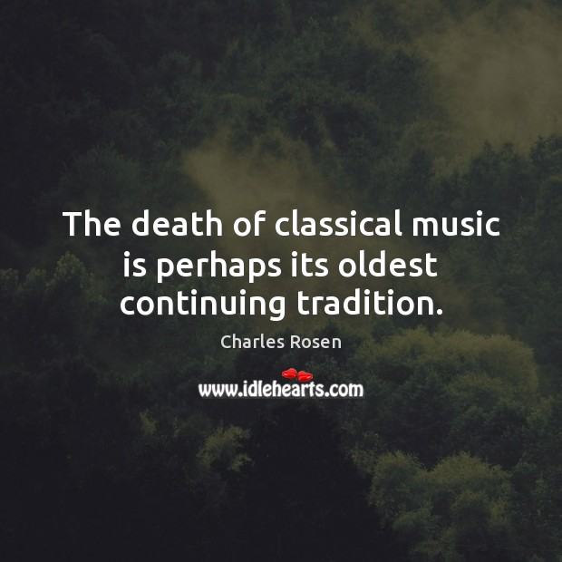 The death of classical music is perhaps its oldest continuing tradition. Image