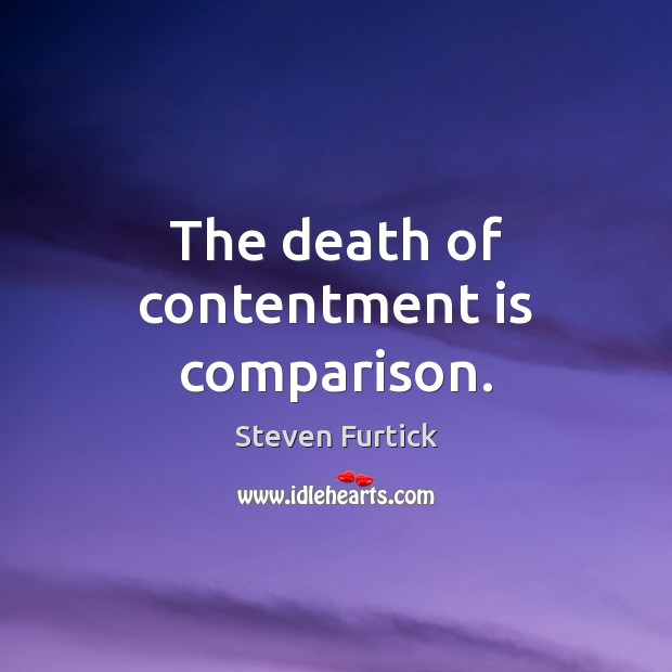 The death of contentment is comparison. Comparison Quotes Image