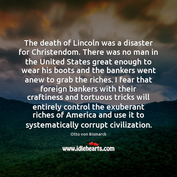 Image, The death of Lincoln was a disaster for Christendom. There was no