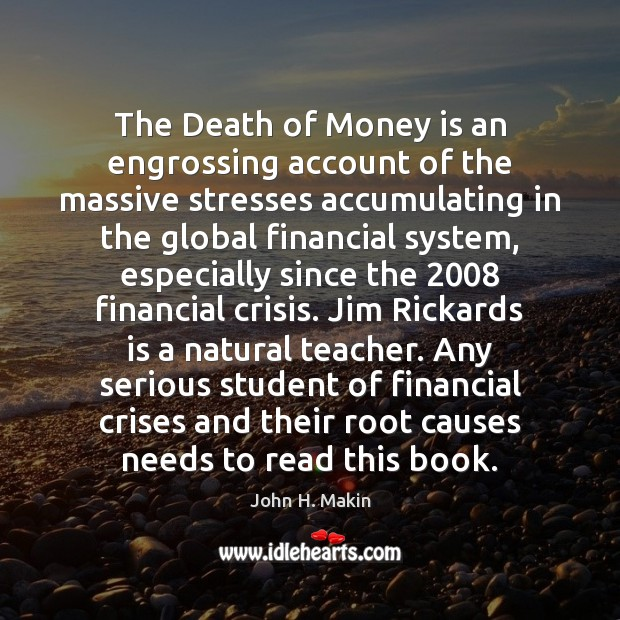 Image, The Death of Money is an engrossing account of the massive stresses