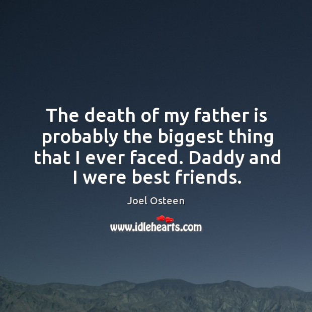 Image, The death of my father is probably the biggest thing that I ever faced. Daddy and I were best friends.