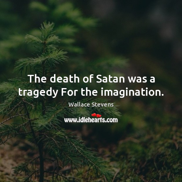 Image, The death of Satan was a tragedy For the imagination.