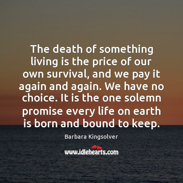 The death of something living is the price of our own survival, Barbara Kingsolver Picture Quote