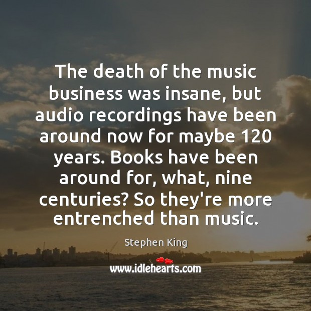 Image, The death of the music business was insane, but audio recordings have