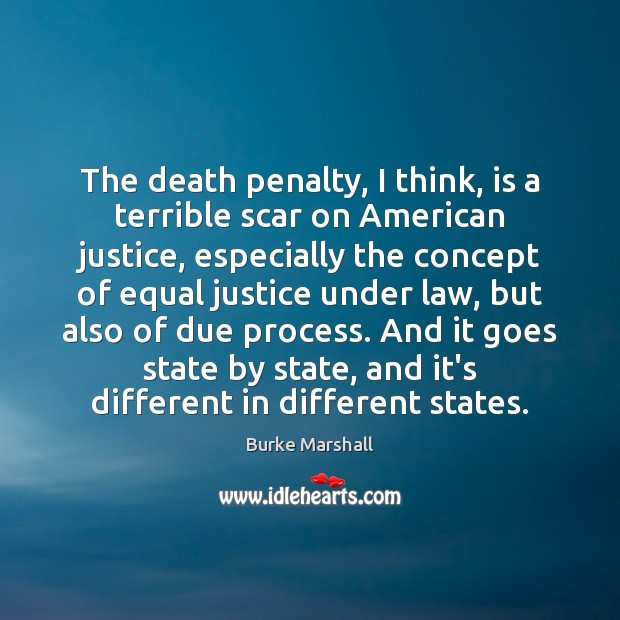 Image, The death penalty, I think, is a terrible scar on American justice,