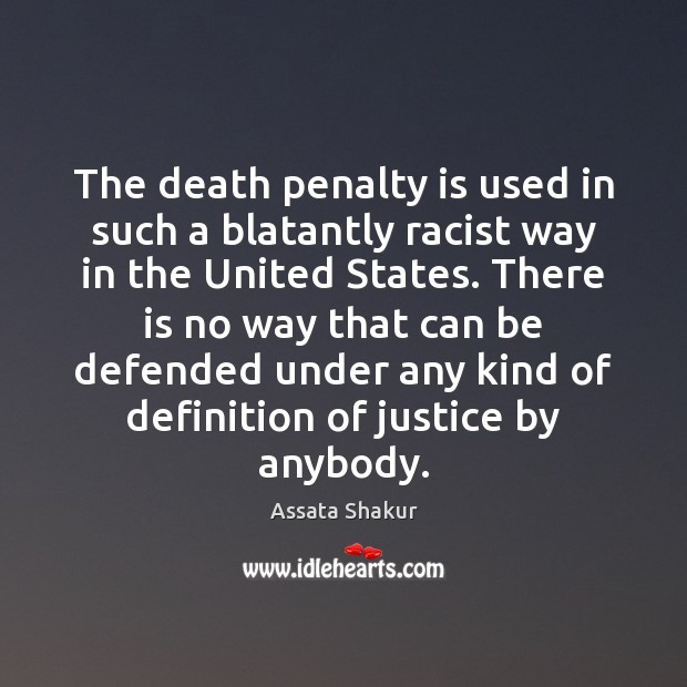 The death penalty is used in such a blatantly racist way in Assata Shakur Picture Quote