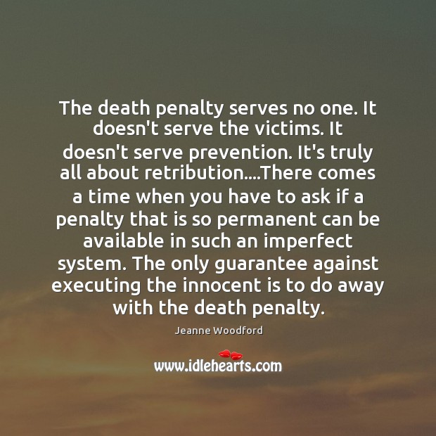 Image, The death penalty serves no one. It doesn't serve the victims. It
