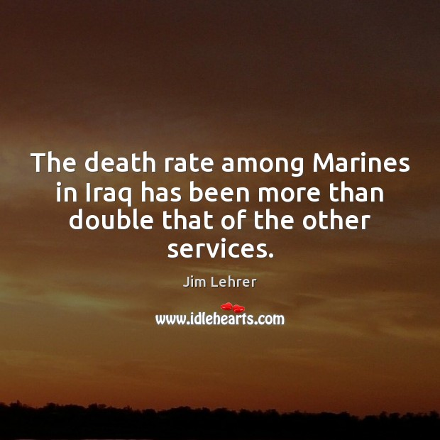 The death rate among Marines in Iraq has been more than double that of the other services. Image