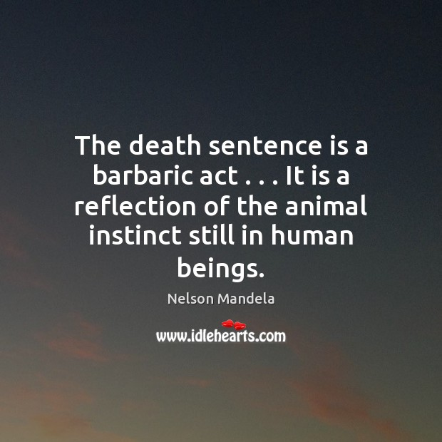 The death sentence is a barbaric act . . . It is a reflection of Nelson Mandela Picture Quote