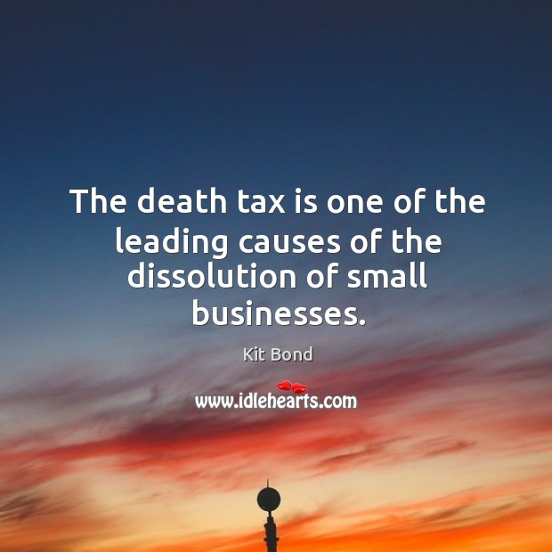 Who Said Death And Taxes Quote: The Death Tax Is One Of The Leading Causes Of The