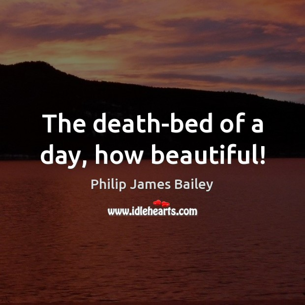 Image, The death-bed of a day, how beautiful!