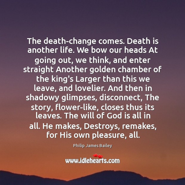 The death-change comes. Death is another life. We bow our heads At Image