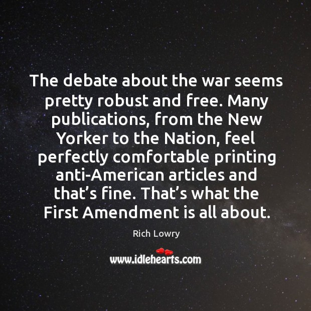 The debate about the war seems pretty robust and free. Many publications Image