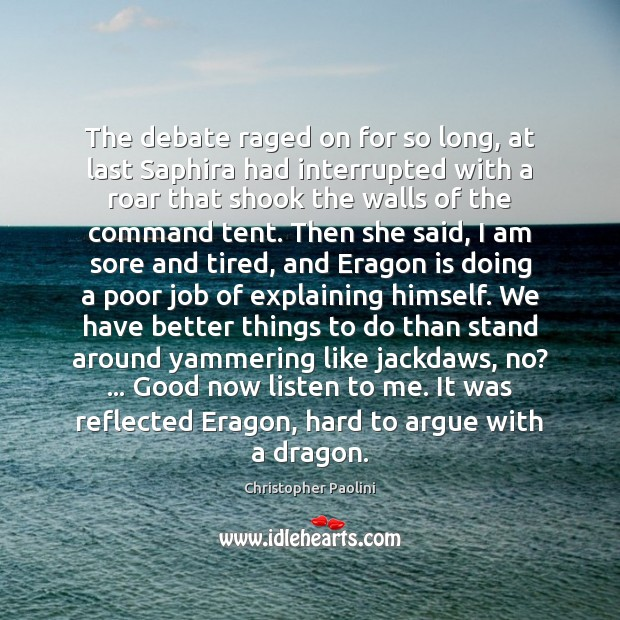 The debate raged on for so long, at last Saphira had interrupted Christopher Paolini Picture Quote