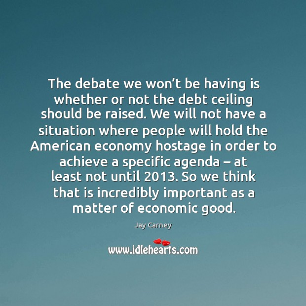 The debate we won't be having is whether or not the debt ceiling should be raised. Image