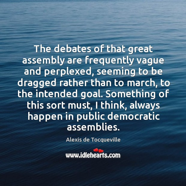 Image, The debates of that great assembly are frequently vague and perplexed, seeming to be
