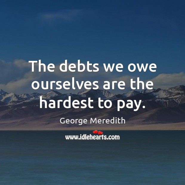 The debts we owe ourselves are the hardest to pay. Image