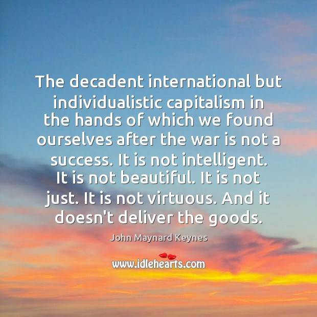 The decadent international but individualistic capitalism in the hands of which we War Quotes Image