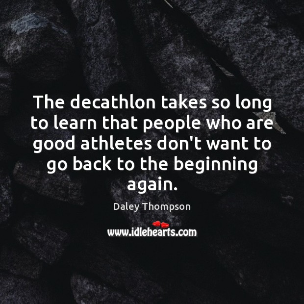 The decathlon takes so long to learn that people who are good Image