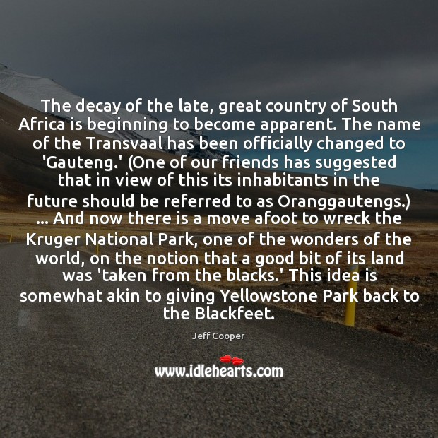 The decay of the late, great country of South Africa is beginning Jeff Cooper Picture Quote