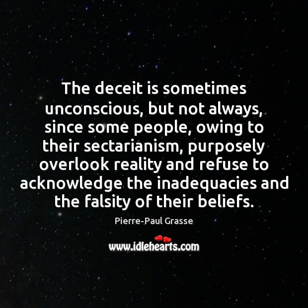 The deceit is sometimes unconscious, but not always, since some people, owing Image