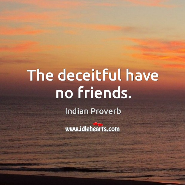 The deceitful have no friends. Image