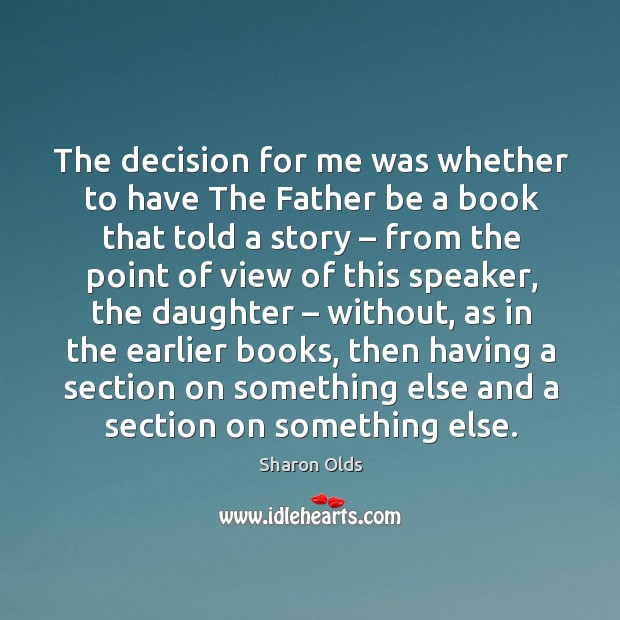 Image, The decision for me was whether to have the father be a book that told a story – from the point of view of this speaker