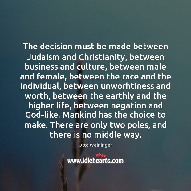 The decision must be made between Judaism and Christianity, between business and Otto Weininger Picture Quote