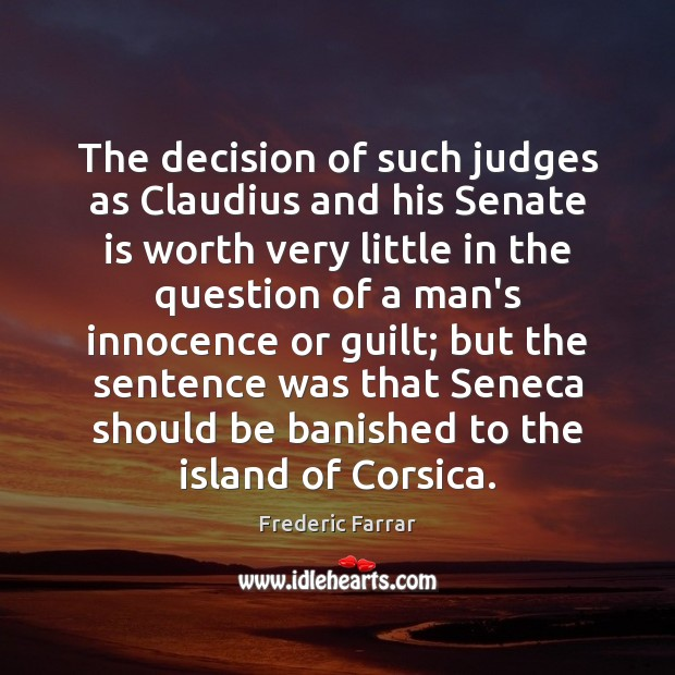 The decision of such judges as Claudius and his Senate is worth Frederic Farrar Picture Quote
