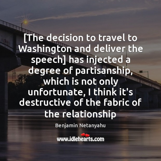 [The decision to travel to Washington and deliver the speech] has injected Benjamin Netanyahu Picture Quote