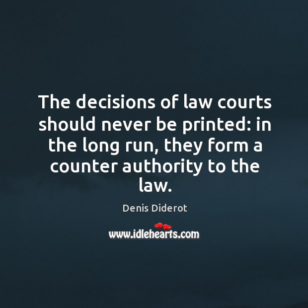 The decisions of law courts should never be printed: in the long run, they form a counter authority to the law. Image