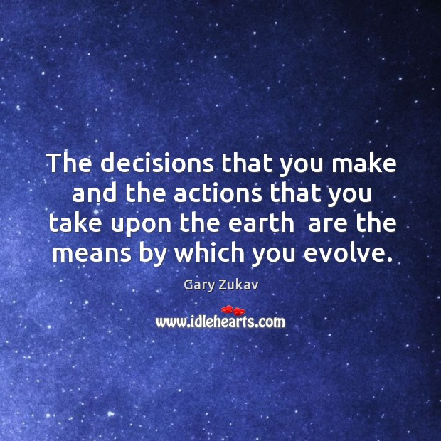 The decisions that you make and the actions that you take upon Image