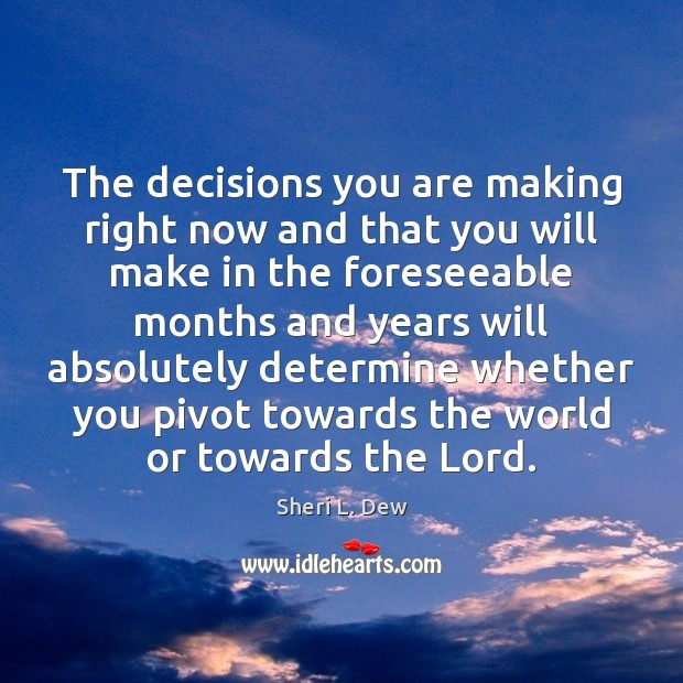 The decisions you are making right now and that you will make Image