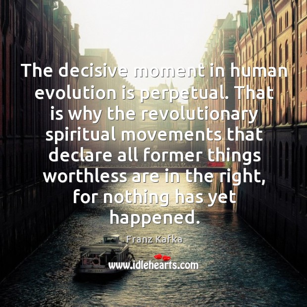 The decisive moment in human evolution is perpetual. Image