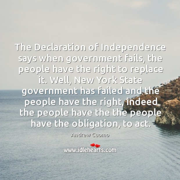 The declaration of independence says when government fails, the people have the right to replace it. Image