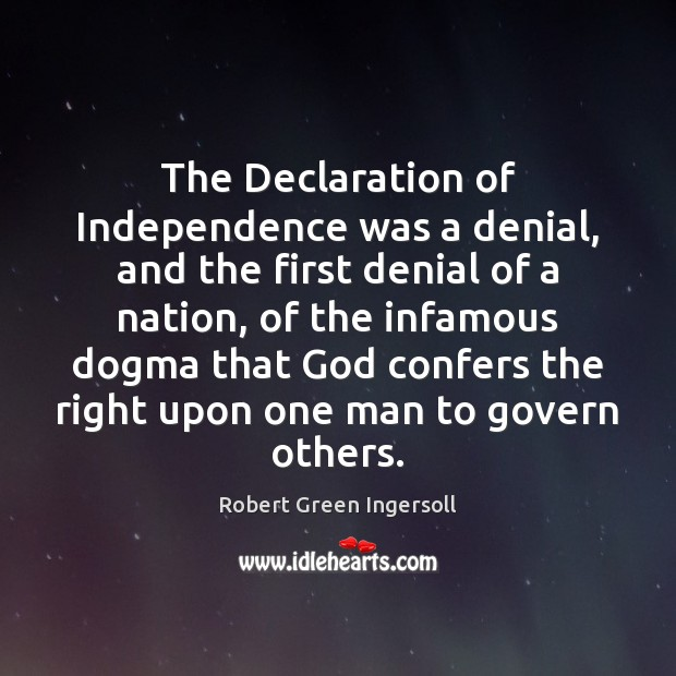 The Declaration of Independence was a denial, and the first denial of Robert Green Ingersoll Picture Quote
