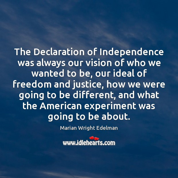 The Declaration of Independence was always our vision of who we wanted Marian Wright Edelman Picture Quote