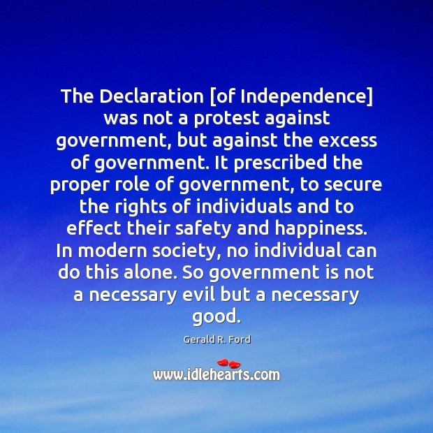 The Declaration [of Independence] was not a protest against government, but against Gerald R. Ford Picture Quote