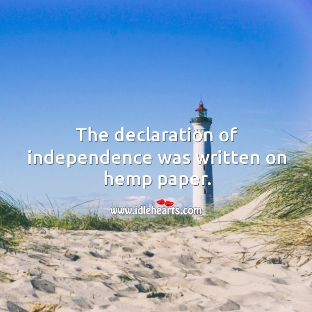 The declaration of independence was written on hemp paper. Image