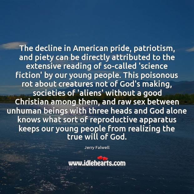 The decline in American pride, patriotism, and piety can be directly attributed Jerry Falwell Picture Quote