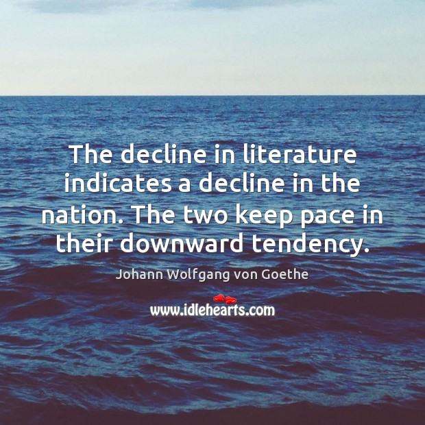 The decline in literature indicates a decline in the nation. The two Image