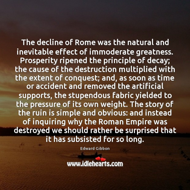 The decline of Rome was the natural and inevitable effect of immoderate Edward Gibbon Picture Quote