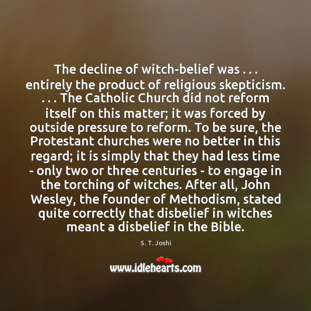 The decline of witch-belief was . . . entirely the product of religious skepticism. . . . The Image